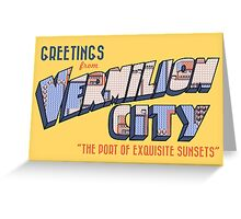 Greetings from Vermilion City Greeting Card