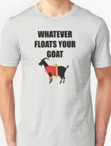 Whatever Floats Your Goat Unisex T-Shirt
