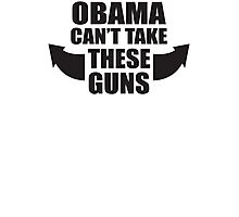 Obama Cant Take These Guns Photographic Print