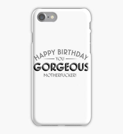 Happy Birthday you gorgeous motherfucker iPhone Case/Skin