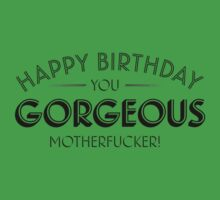 Happy Birthday you gorgeous motherfucker Kids Tee