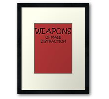 Weapons of Mass Distraction Framed Print