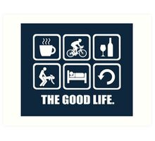 Coffee Cycling Wine Sex Sleep Repeat The Good Life Art Print