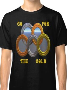 Go For The Gold..Olympic Tee Classic T-Shirt