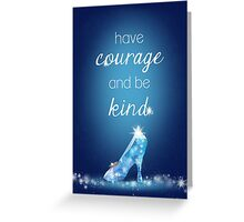 Cinderella – Have Courage & Be Kind Greeting Card