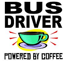Bus Driver Powered By Coffee Photographic Print