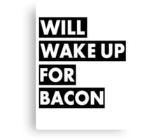 Will Wake Up For Bacon Canvas Print