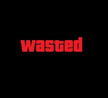Wasted by DaRealBoss