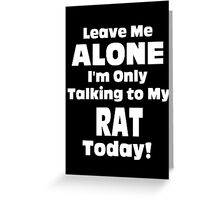 Leave Me Alone I'm Only Talking To My Rat Today - Tshirts Greeting Card