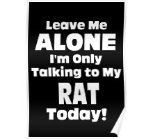 Leave Me Alone I'm Only Talking To My Rat Today - Tshirts Poster
