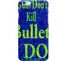 Gun don't kill people...bullets do iPhone Case/Skin