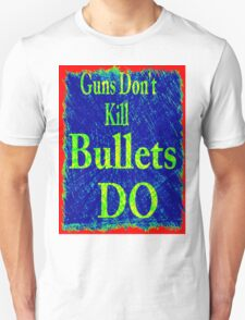 Gun don't kill people...bullets do T-Shirt