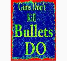 Gun don't kill people...bullets do Unisex T-Shirt