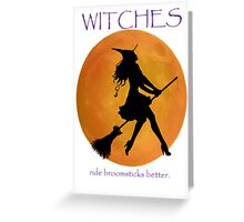 Witches ride  broomsticks better Greeting Card
