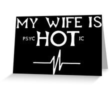 My Wife Is Psychotic - Tshirts Greeting Card