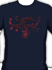 i got refund T-Shirt