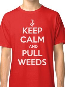Keep Calm and Pull Weeds Gardening T Shirt Classic T-Shirt