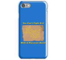 You Can't Fight Evil With A Macaroni Duck! iPhone Case/Skin