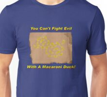 You Can't Fight Evil With A Macaroni Duck! Unisex T-Shirt