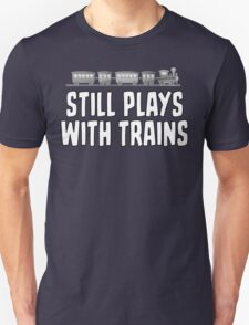 Still Plays With Trains T Shirt T-Shirt