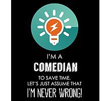 """""""I'm A Comedian To Save Time Let's Just Assume I'm Never Wrong!"""" Collection #667067 Photographic Print"""