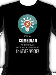 """""""I'm A Comedian To Save Time Let's Just Assume I'm Never Wrong!"""" Collection #667067 T-Shirt"""