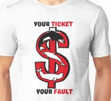 Your Ticket Unisex T-Shirt