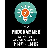 """""""I'm A Programmer To Save Time Let's Just Assume I'm Never Wrong!"""" Collection #667068 Photographic Print"""