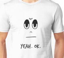 "The Sceptic - ""Yeah. Ok."" Unisex T-Shirt"