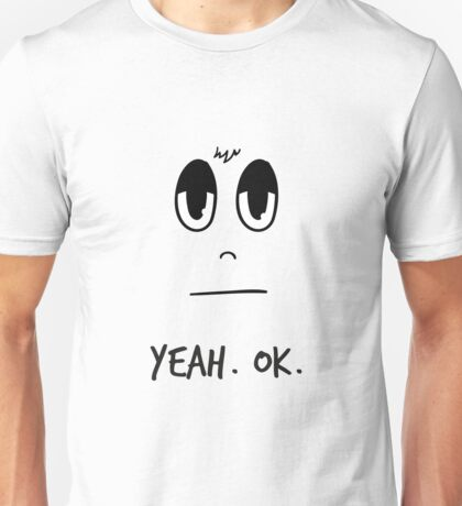 "The Sceptic - ""Yeah. Ok."" Unisex T-Shirt"