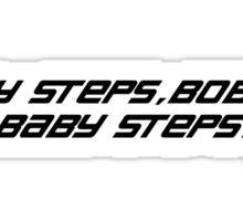 Baby steps, Bob. Sticker