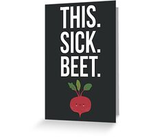 This. Sick. Beet.  Greeting Card