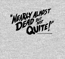 Nearly Almost Dead But Not Quite!  Unisex T-Shirt