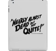 Nearly Almost Dead But Not Quite!  iPad Case/Skin