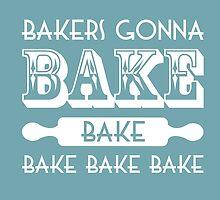 Bakers gonna bake by Mollie Barbé