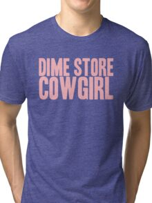 Pageant Material: Dime Store Cowgirl [Song Title] Tri-blend T-Shirt