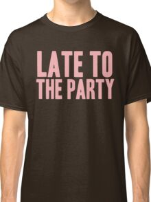 Pageant Material: Late To The Party [Song Title] Classic T-Shirt