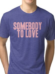 Pageant Material: Somebody To Love [Song Title] Tri-blend T-Shirt