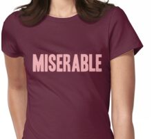Pageant Material: Miserable [Song Title] Womens Fitted T-Shirt