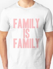 Pageant Material: Family Is Family [Song Title] Unisex T-Shirt