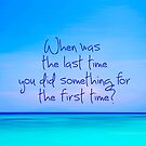 When was last time you did something for the first time by armine12n