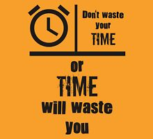 Don't waste your time Unisex T-Shirt