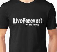 Live Forever... Unisex T-Shirt