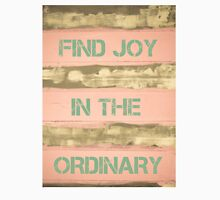 FIND JOY IN THE ORDINARY  motivational quote Unisex T-Shirt