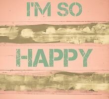 I'M SO HAPPY TODAY motivational quote by Stanciuc