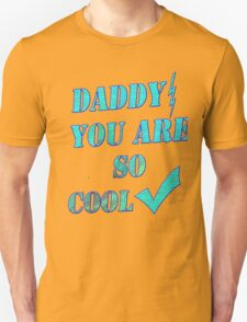 Daddy you are so cool /gifts for dad- Art + Products Design  T-Shirt
