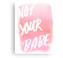 NOT YOUR BABE Canvas Print