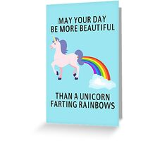 May Your Day Be More Beautiful Than A Unicorn Farting Rainbows Greeting Card