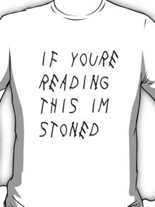 If You're Reading This I'm Stoned T-Shirt