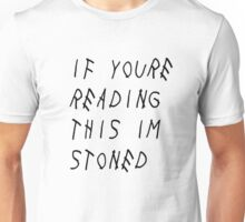 If You're Reading This I'm Stoned Unisex T-Shirt